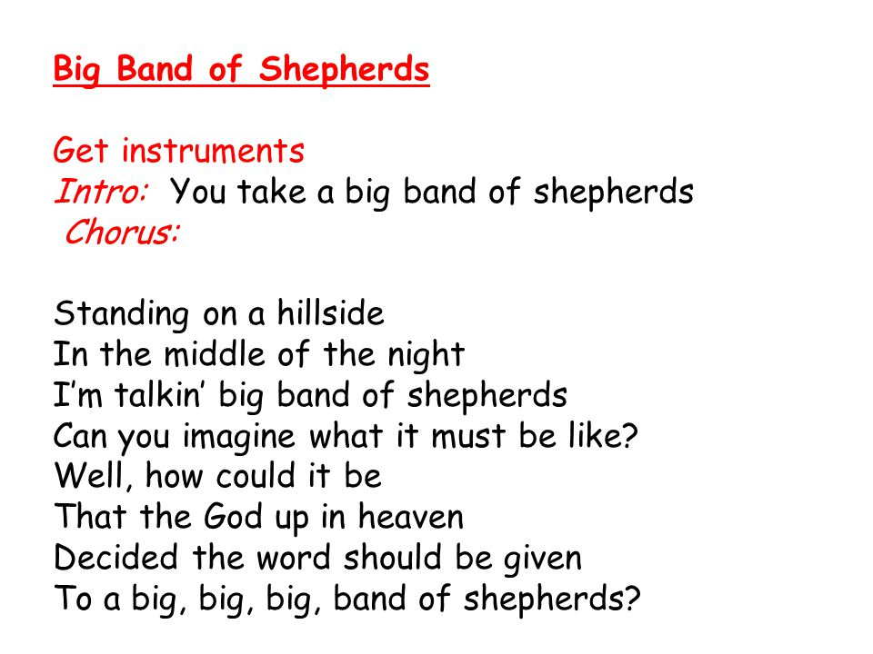 Big Band of Shepherds Get instruments. Intro: You take a big band of shepherds. Chorus: Standing on a hillside.