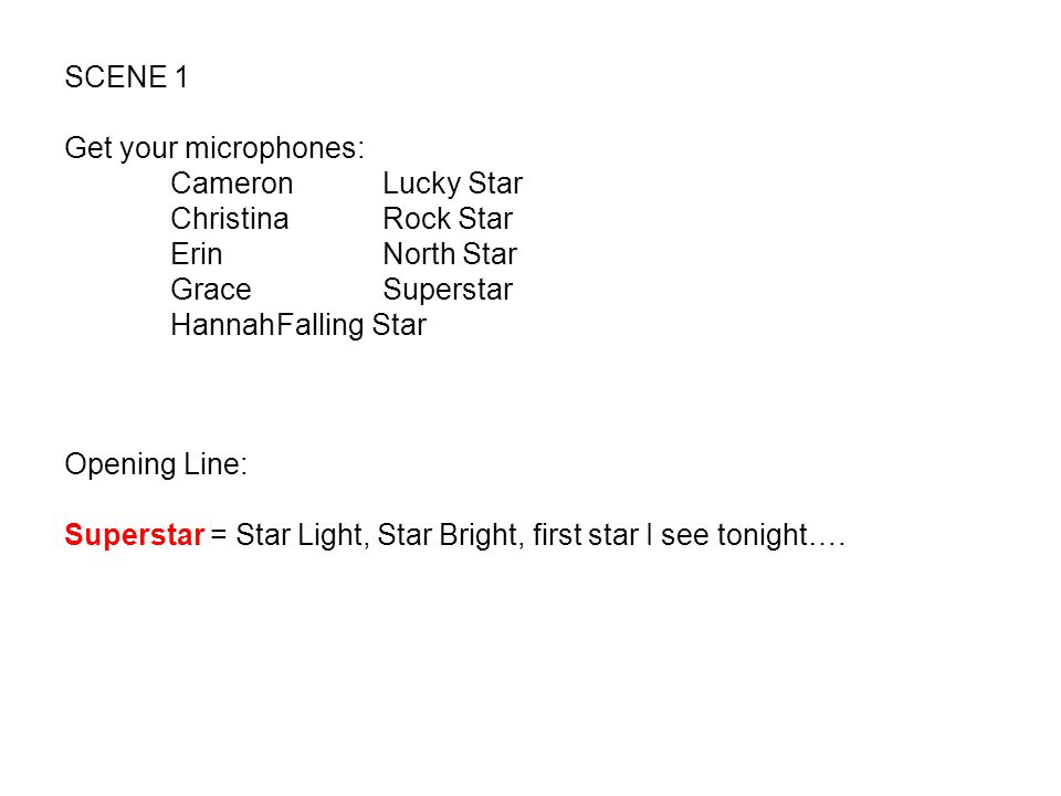 SCENE 1 Get your microphones: Cameron Lucky Star. Christina Rock Star. Erin North Star. Grace Superstar.