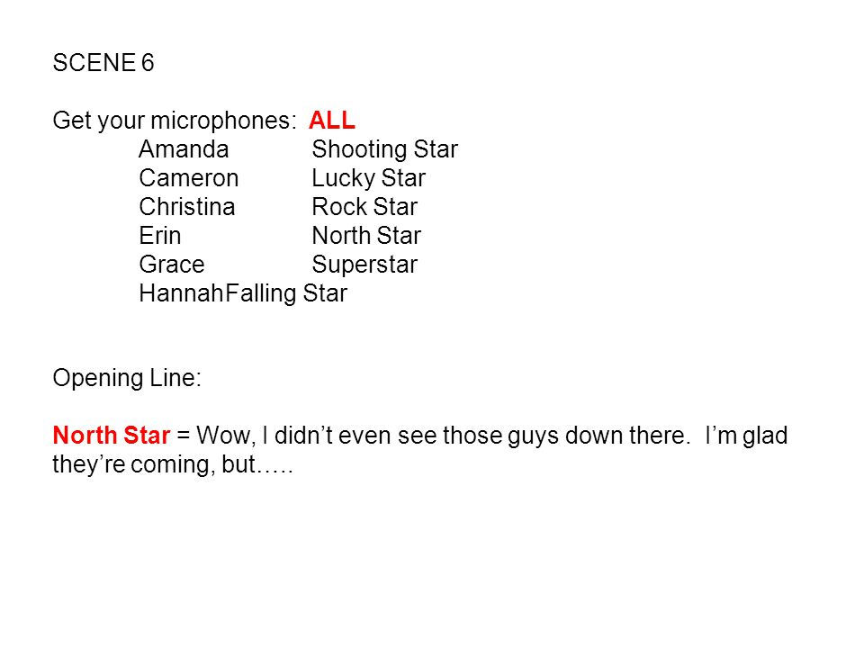 SCENE 6 Get your microphones: ALL. Amanda Shooting Star. Cameron Lucky Star. Christina Rock Star.