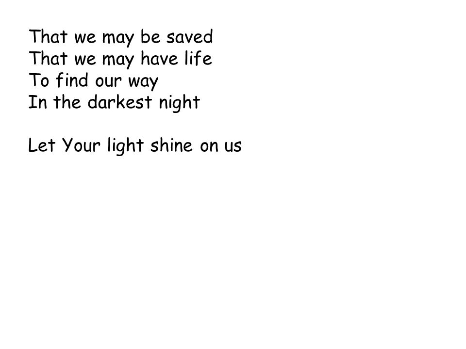 That we may be saved That we may have life. To find our way.