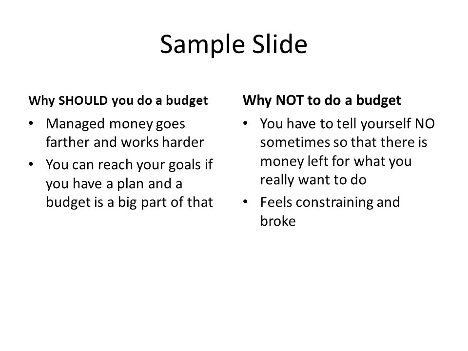 Sample Slide Why NOT to do a budget