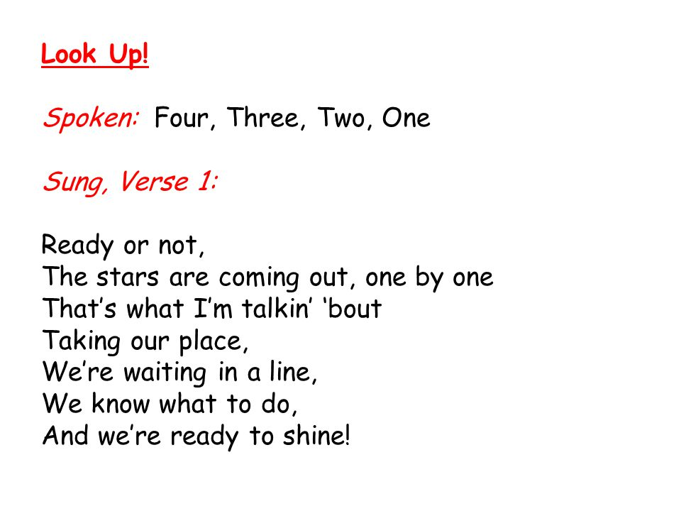 Look Up! Spoken: Four, Three, Two, One. Sung, Verse 1: Ready or not, The stars are coming out, one by one.