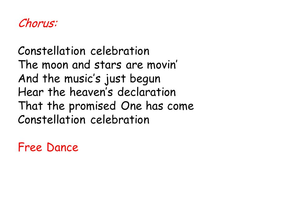 Chorus: Constellation celebration. The moon and stars are movin' And the music's just begun. Hear the heaven's declaration.
