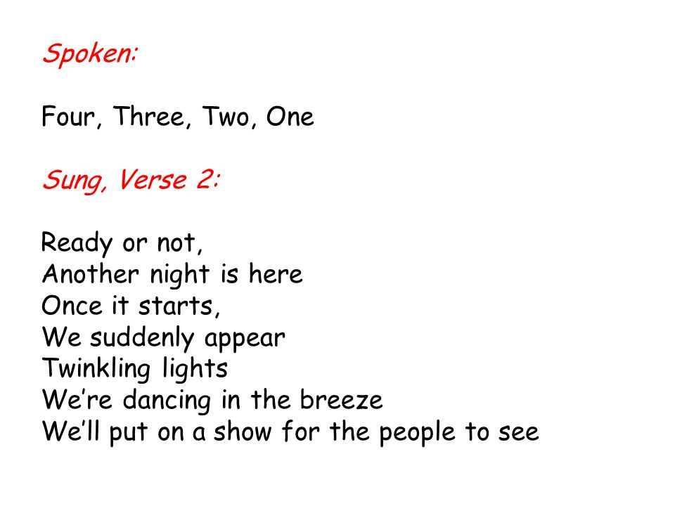 Spoken: Four, Three, Two, One. Sung, Verse 2: Ready or not, Another night is here. Once it starts,