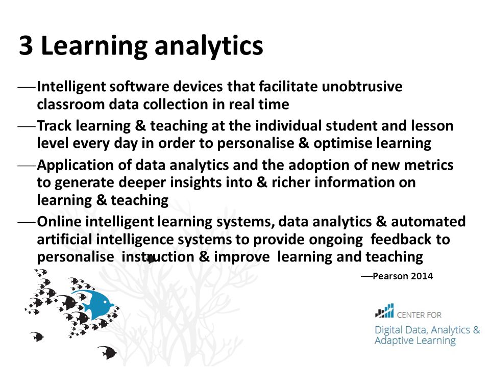 3 Learning analytics Intelligent software devices that facilitate unobtrusive classroom data collection in real time.
