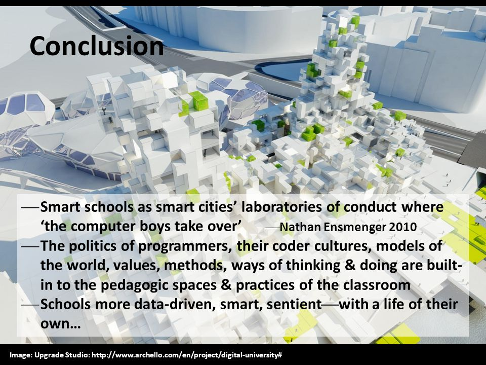 Conclusion Smart schools as smart cities' laboratories of conduct where 'the computer boys take over' Nathan Ensmenger 2010.