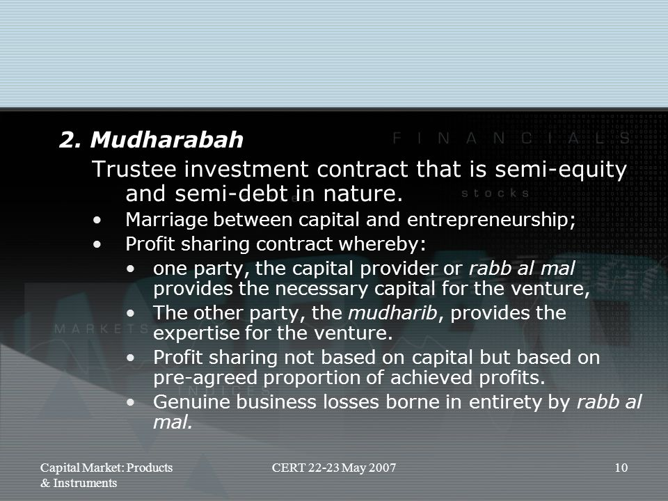 2. Mudharabah Trustee investment contract that is semi-equity and semi-debt in nature. Marriage between capital and entrepreneurship;
