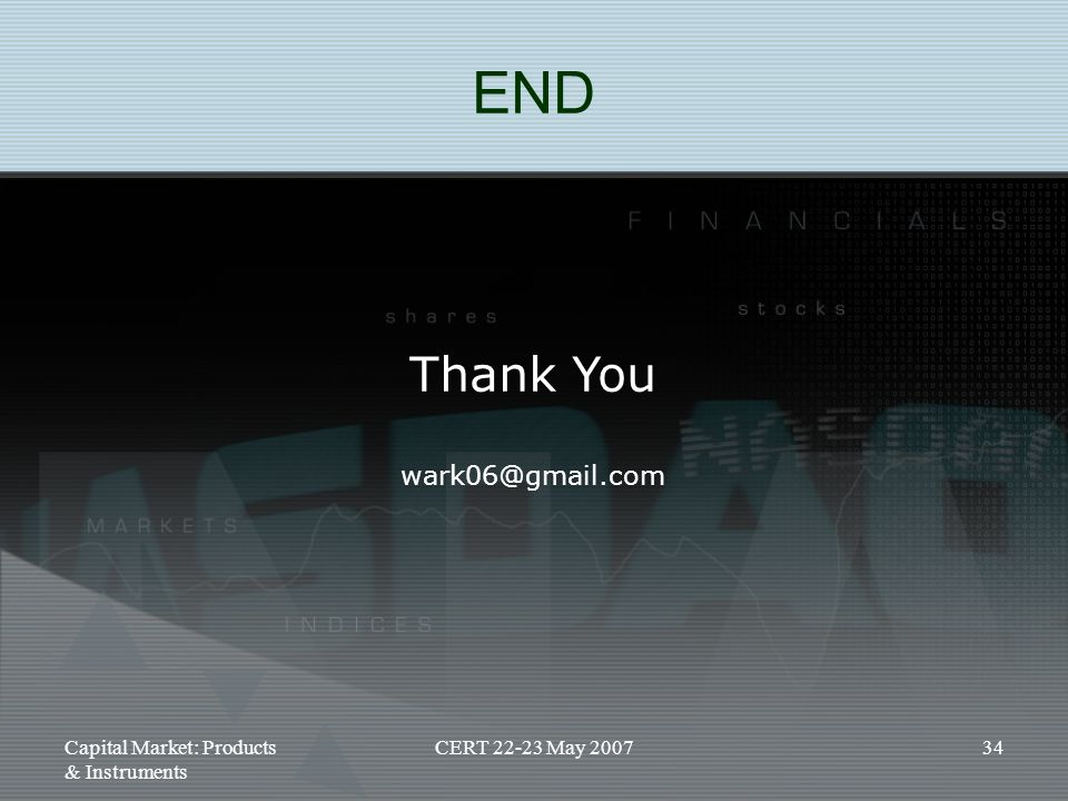 END Thank You wark06@gmail.com Capital Market: Products & Instruments