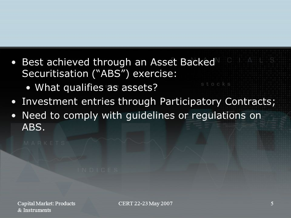 Best achieved through an Asset Backed Securitisation ( ABS ) exercise: