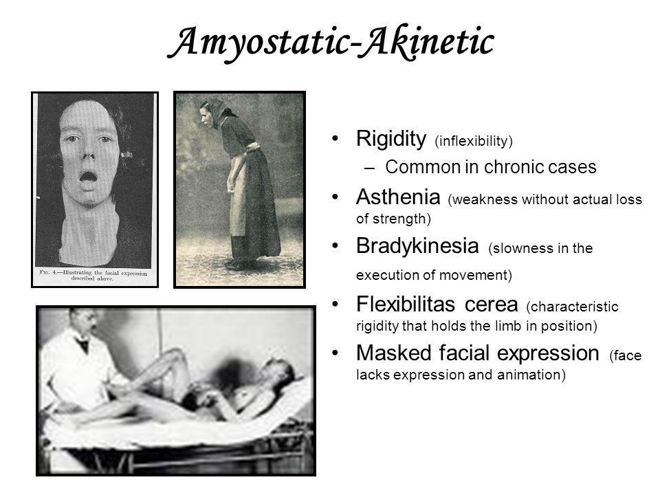 Amyostatic-Akinetic Rigidity (inflexibility)