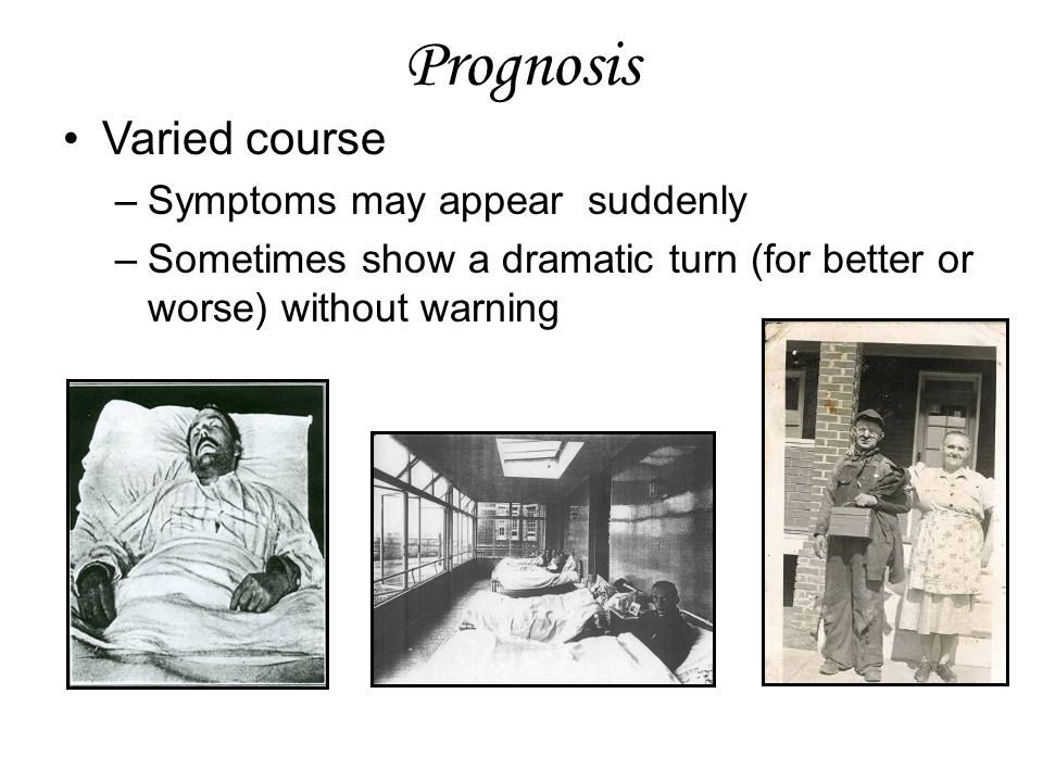 Prognosis Varied course Symptoms may appear suddenly