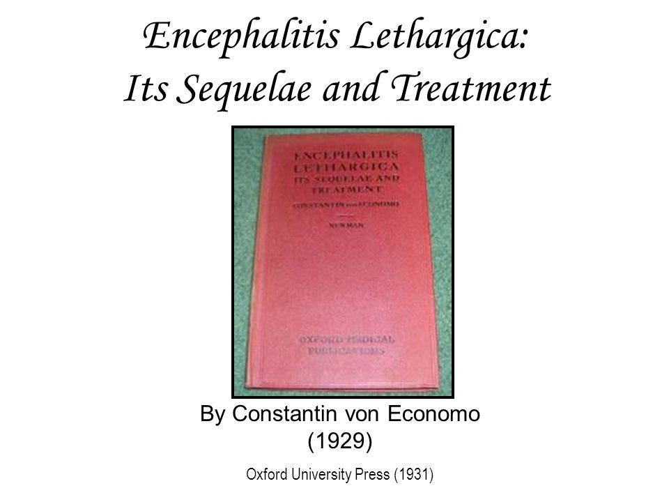 Encephalitis Lethargica: Its Sequelae and Treatment