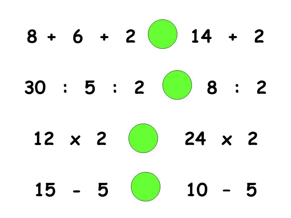 + 6 + 2 14 + 2 : 5 : 2 8 : 2.
