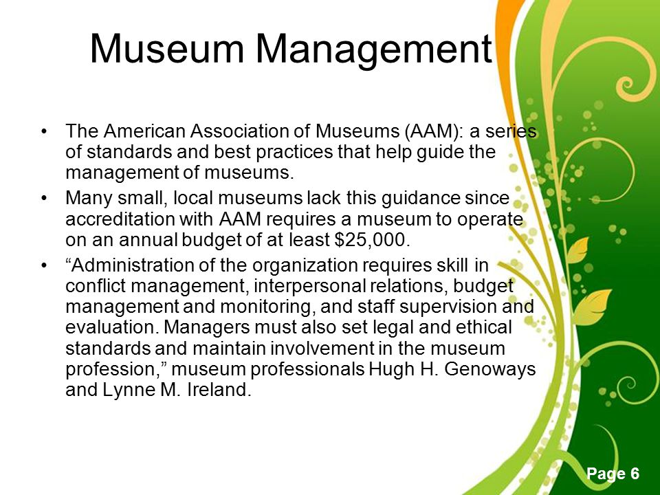 Museum Management The American Association of Museums (AAM): a series of standards and best practices that help guide the management of museums.