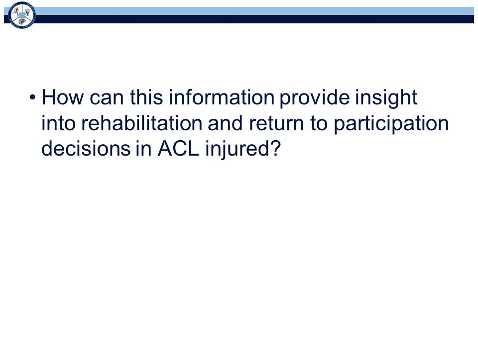 How can this information provide insight into rehabilitation and return to participation decisions in ACL injured