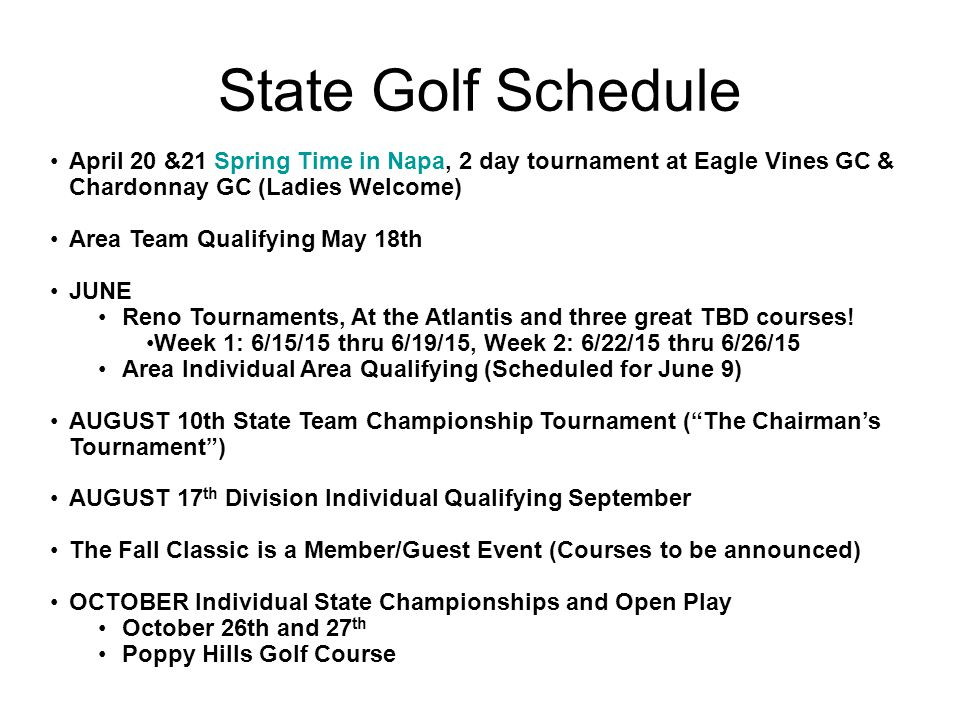 State Golf Schedule April 20 &21 Spring Time in Napa, 2 day tournament at Eagle Vines GC & Chardonnay GC (Ladies Welcome)