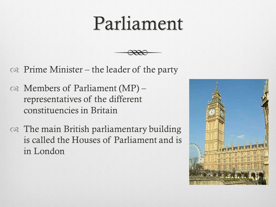 Parliament Prime Minister – the leader of the party