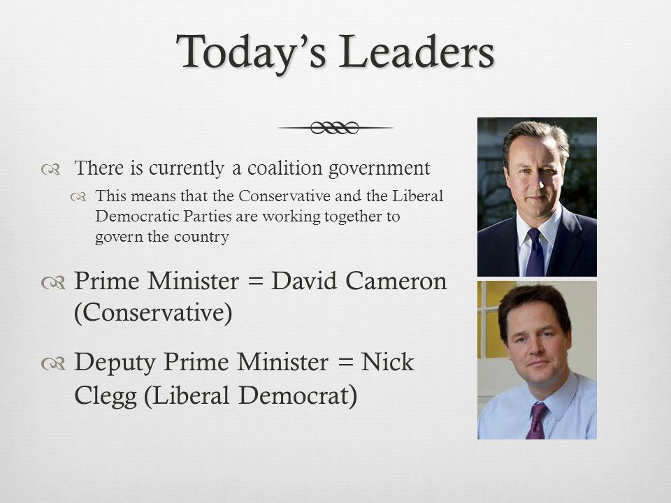 Today's Leaders Prime Minister = David Cameron (Conservative)