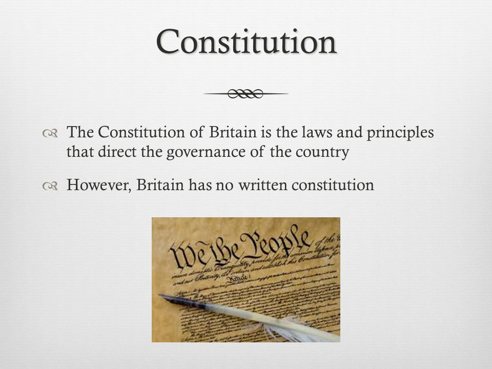 Constitution The Constitution of Britain is the laws and principles that direct the governance of the country.