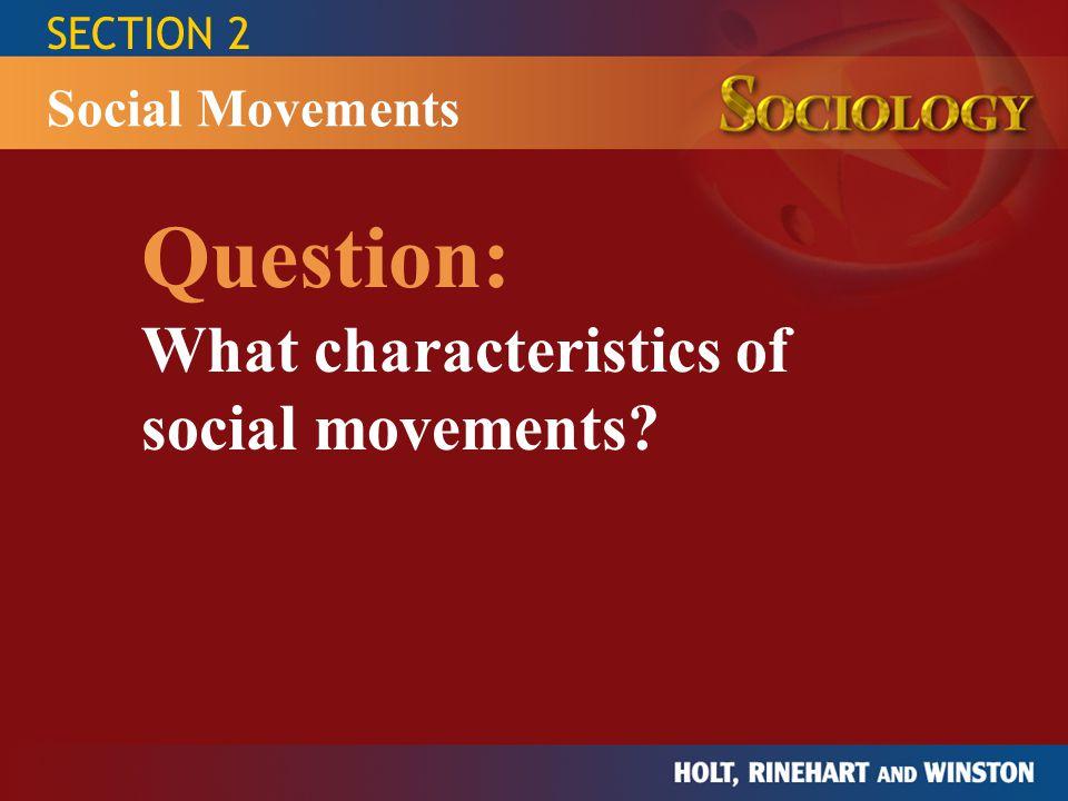 Question: What characteristics of social movements Social Movements