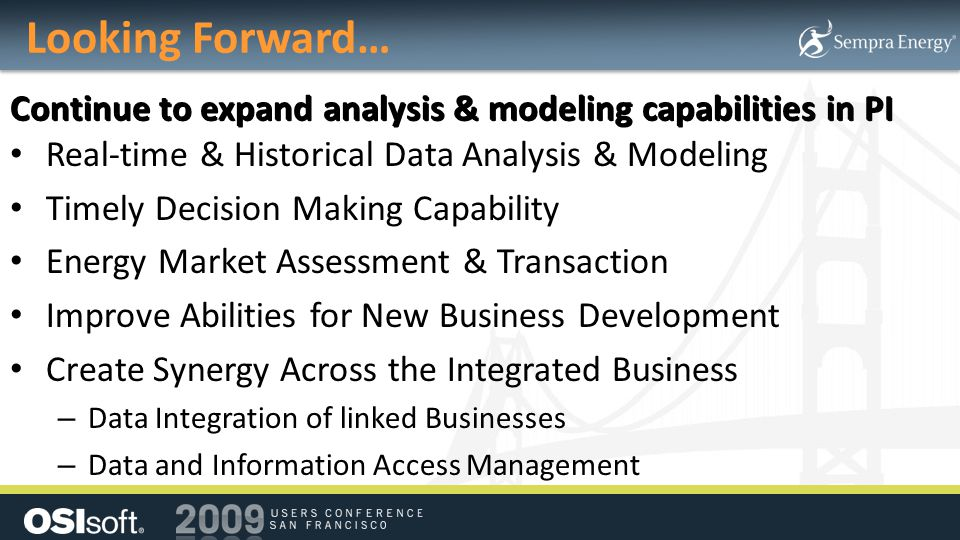 Looking Forward… Continue to expand analysis & modeling capabilities in PI. Real-time & Historical Data Analysis & Modeling.