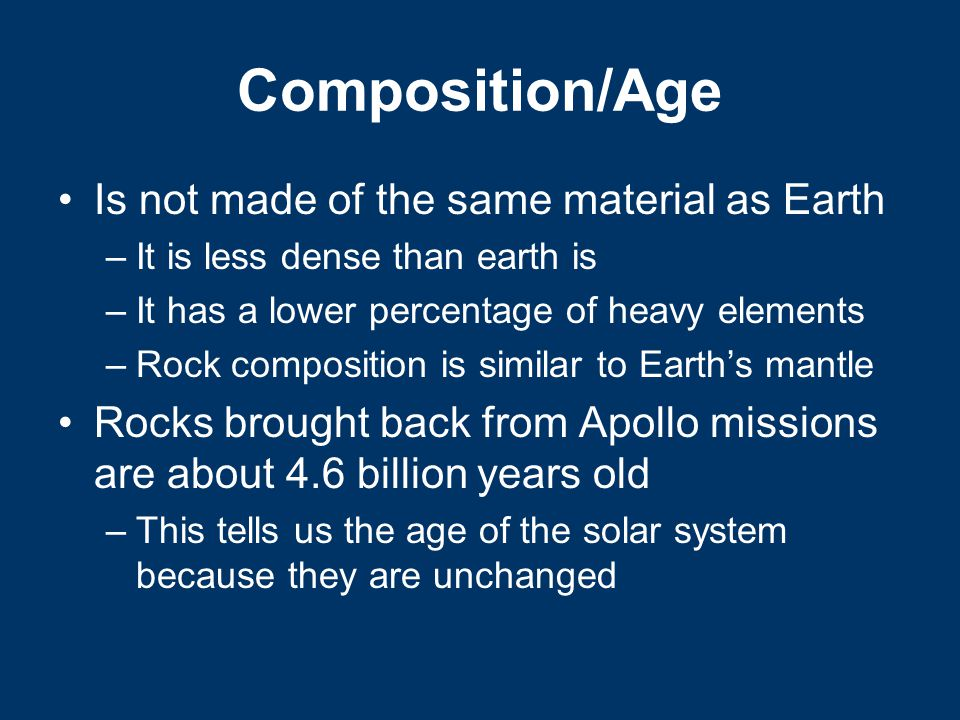 Composition/Age Is not made of the same material as Earth