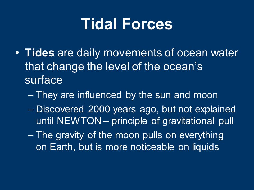 Tidal Forces Tides are daily movements of ocean water that change the level of the ocean's surface.