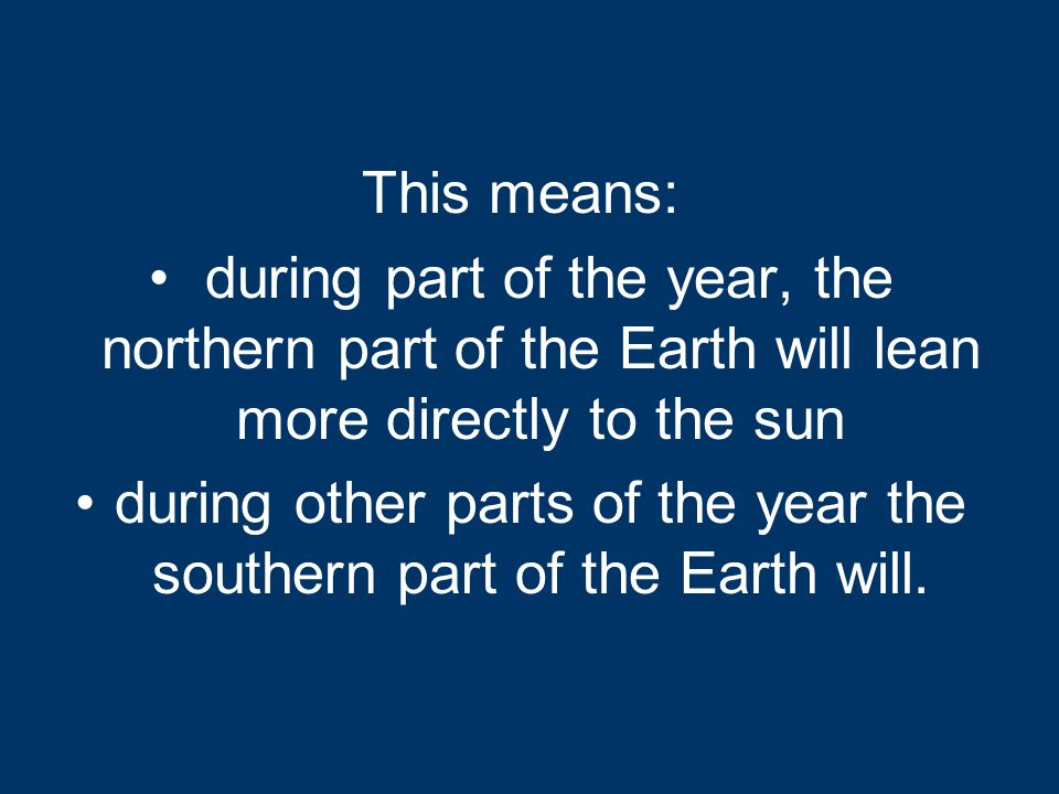 during other parts of the year the southern part of the Earth will.