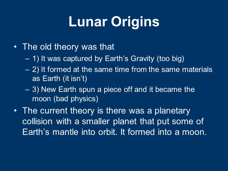 Lunar Origins The old theory was that