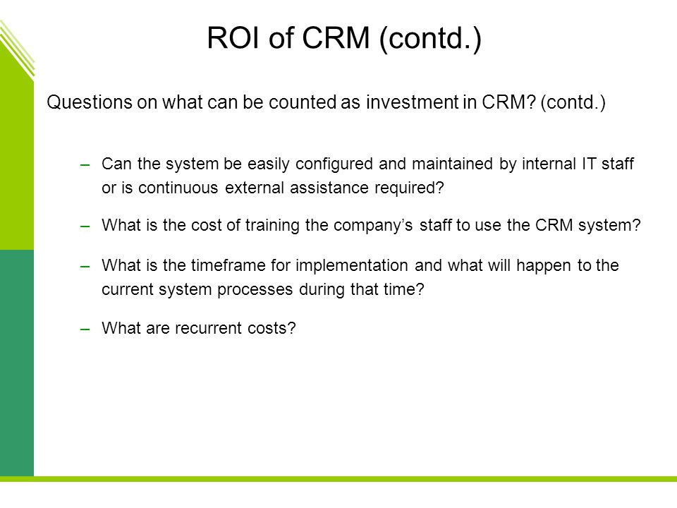 ROI of CRM (contd.) Questions on what can be counted as investment in CRM (contd.)