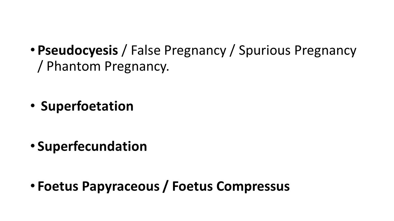 Pseudocyesis / False Pregnancy / Spurious Pregnancy / Phantom Pregnancy.
