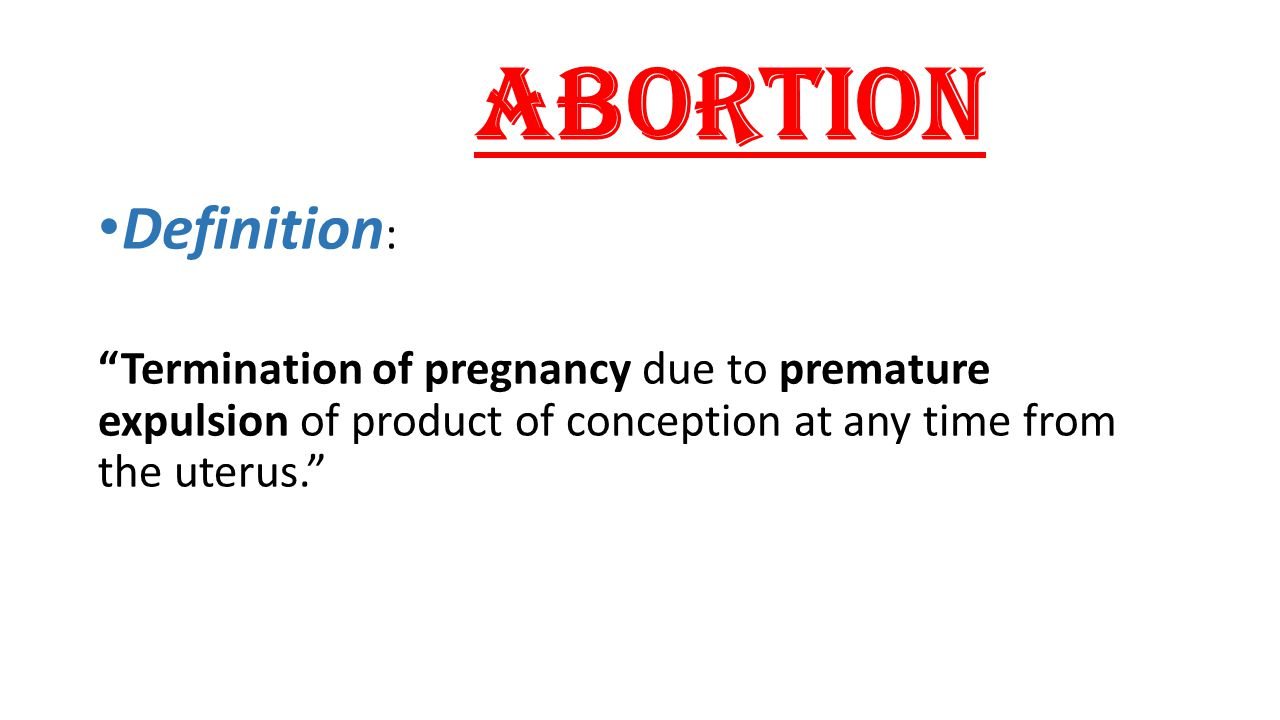 Abortion Definition: Termination of pregnancy due to premature expulsion of product of conception at any time from the uterus.