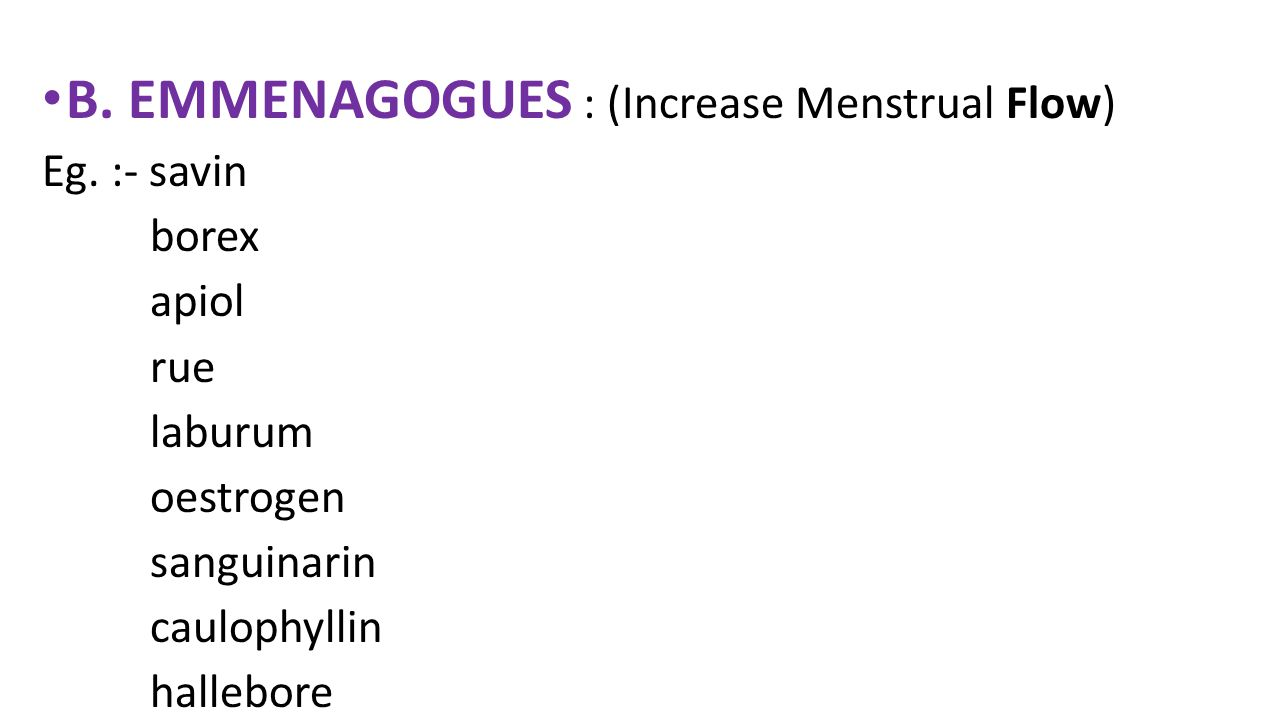 B. EMMENAGOGUES : (Increase Menstrual Flow)