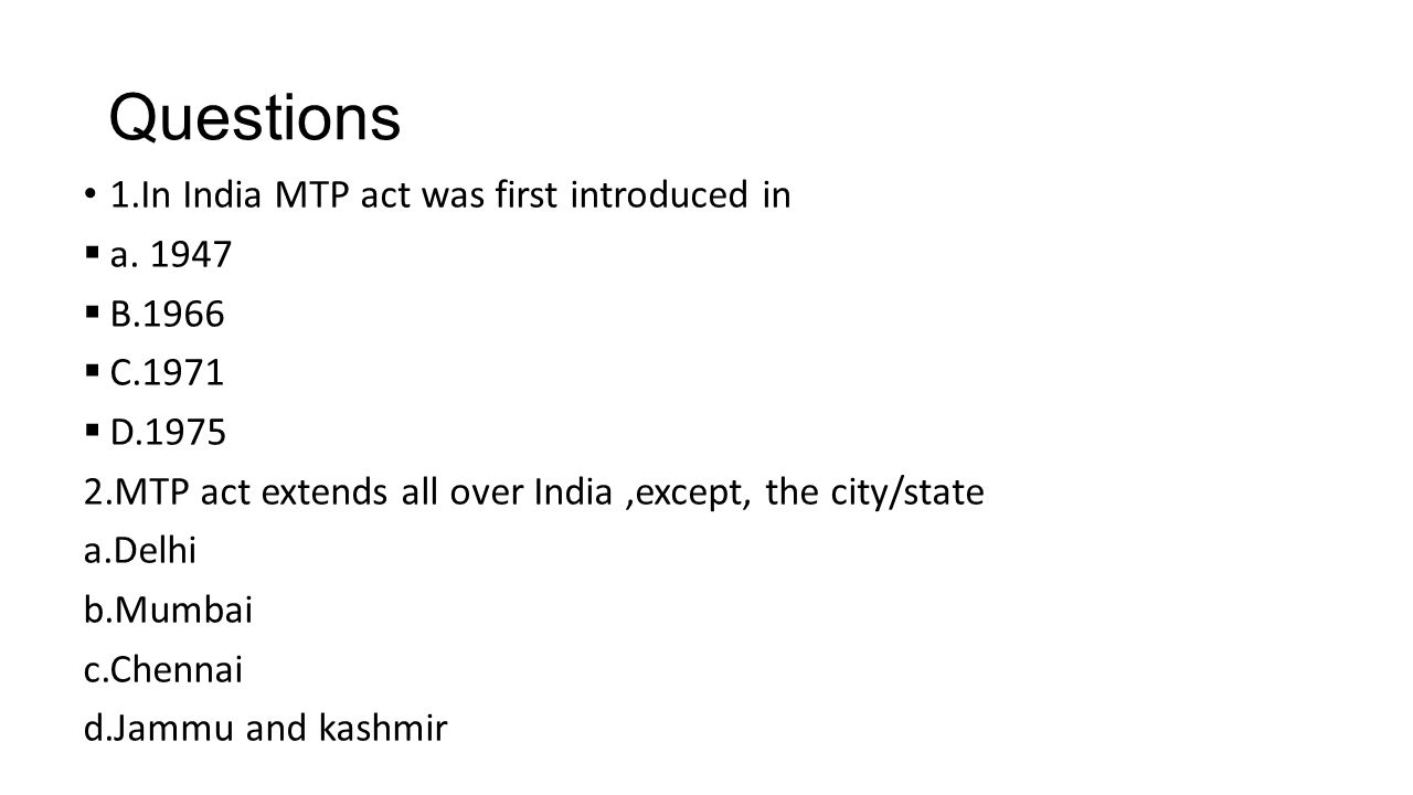 Questions 1.In India MTP act was first introduced in a. 1947 B.1966