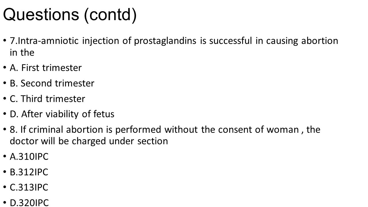 Questions (contd) 7.Intra-amniotic injection of prostaglandins is successful in causing abortion in the.