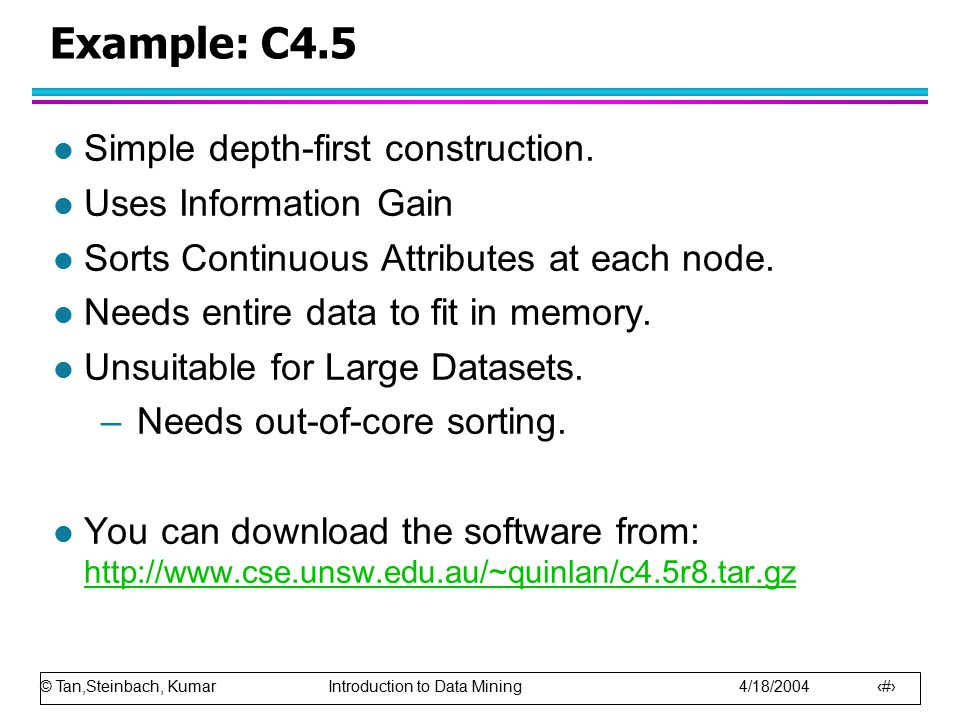 Example: C4.5 Simple depth-first construction. Uses Information Gain