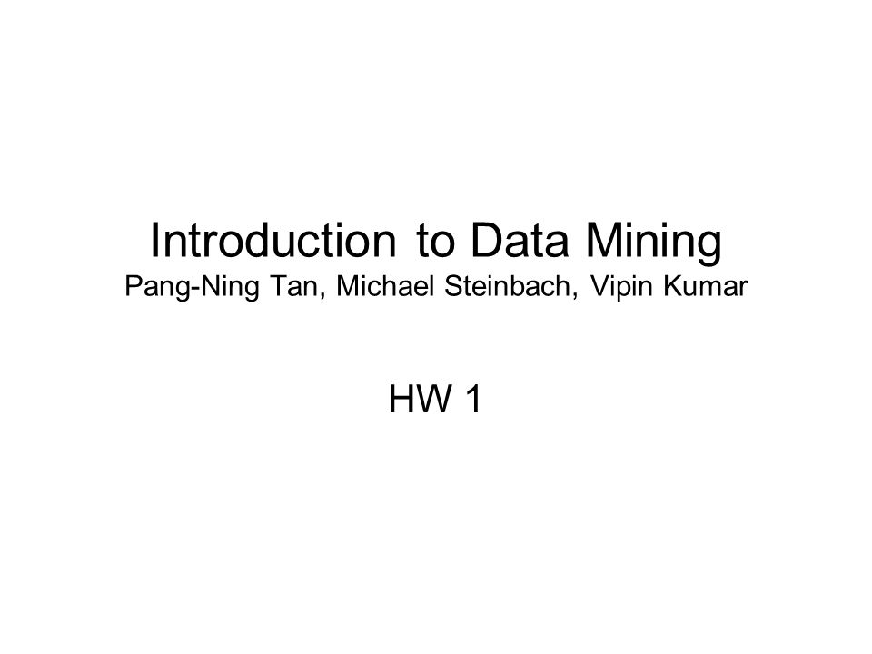 Introduction to Data Mining Pang-Ning Tan, Michael Steinbach, Vipin Kumar