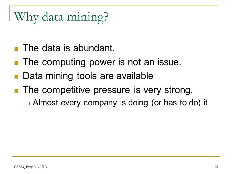 Why data mining The data is abundant.