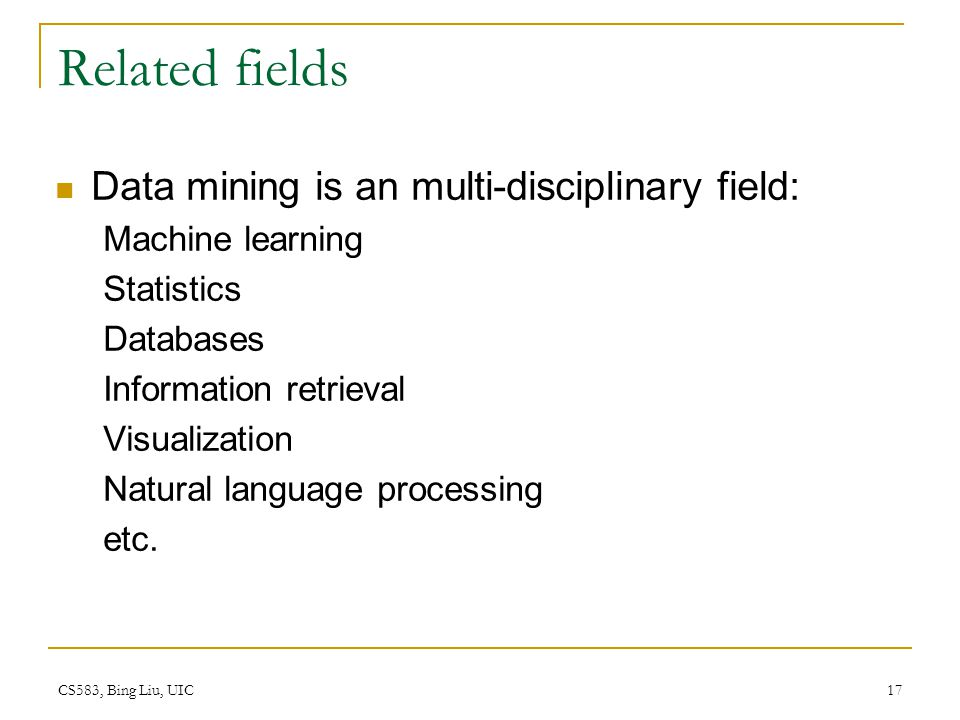 Related fields Data mining is an multi-disciplinary field: