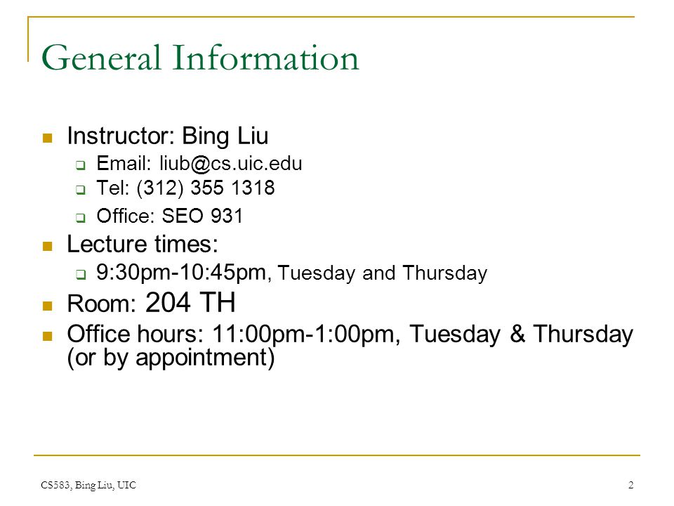 General Information Instructor: Bing Liu Lecture times: Room: 204 TH