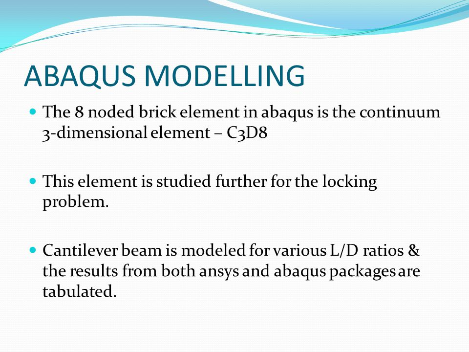ABAQUS MODELLING The 8 noded brick element in abaqus is the continuum 3-dimensional element – C3D8.
