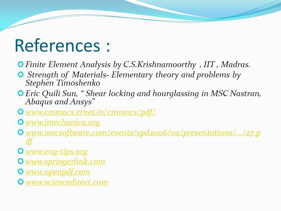 References : Finite Element Analysis by C.S.Krishnamoorthy , IIT , Madras.