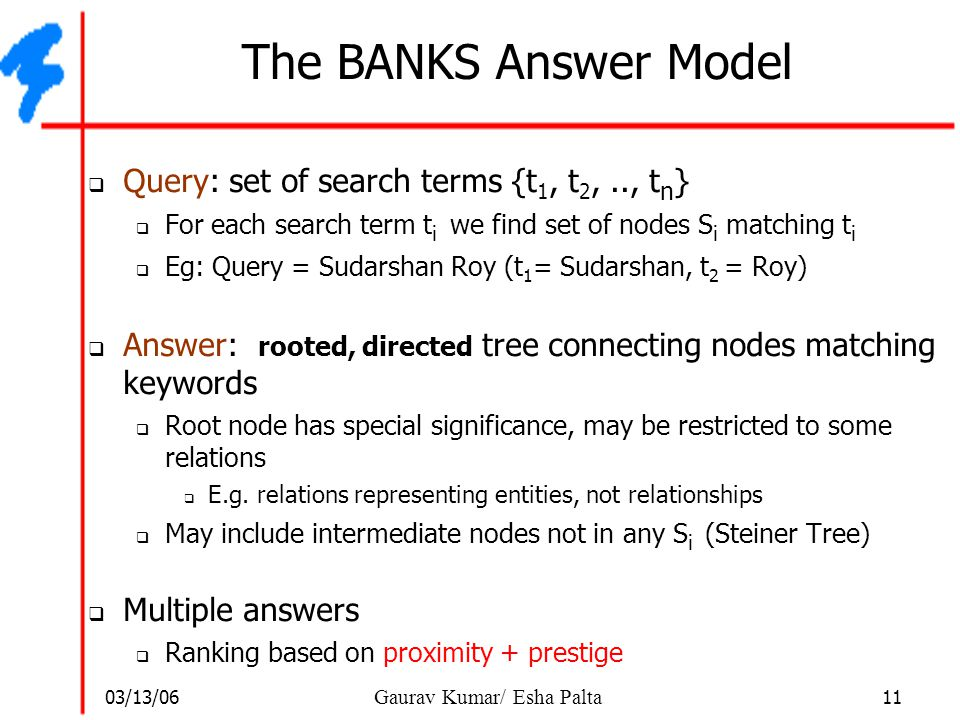 The BANKS Answer Model Query: set of search terms {t1, t2, .., tn}