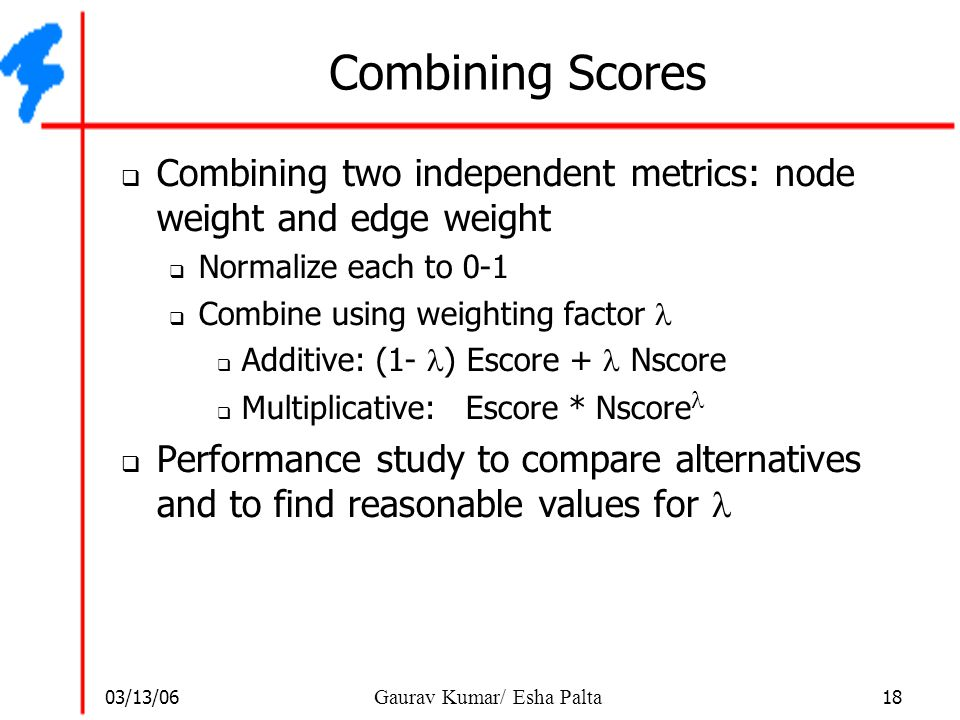 Combining Scores Combining two independent metrics: node weight and edge weight. Normalize each to 0-1.