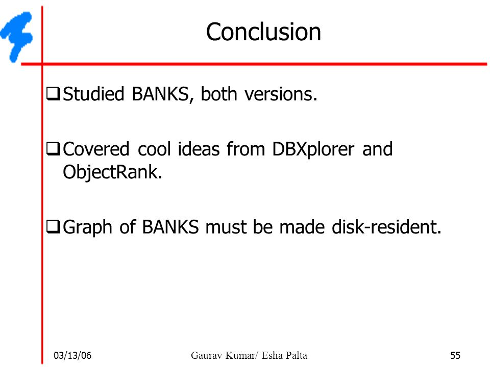 Conclusion Studied BANKS, both versions.