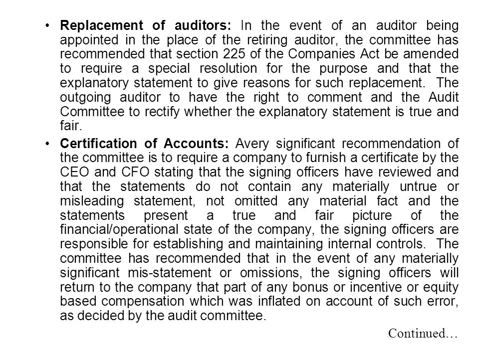 Replacement of auditors: In the event of an auditor being appointed in the place of the retiring auditor, the committee has recommended that section 225 of the Companies Act be amended to require a special resolution for the purpose and that the explanatory statement to give reasons for such replacement. The outgoing auditor to have the right to comment and the Audit Committee to rectify whether the explanatory statement is true and fair.