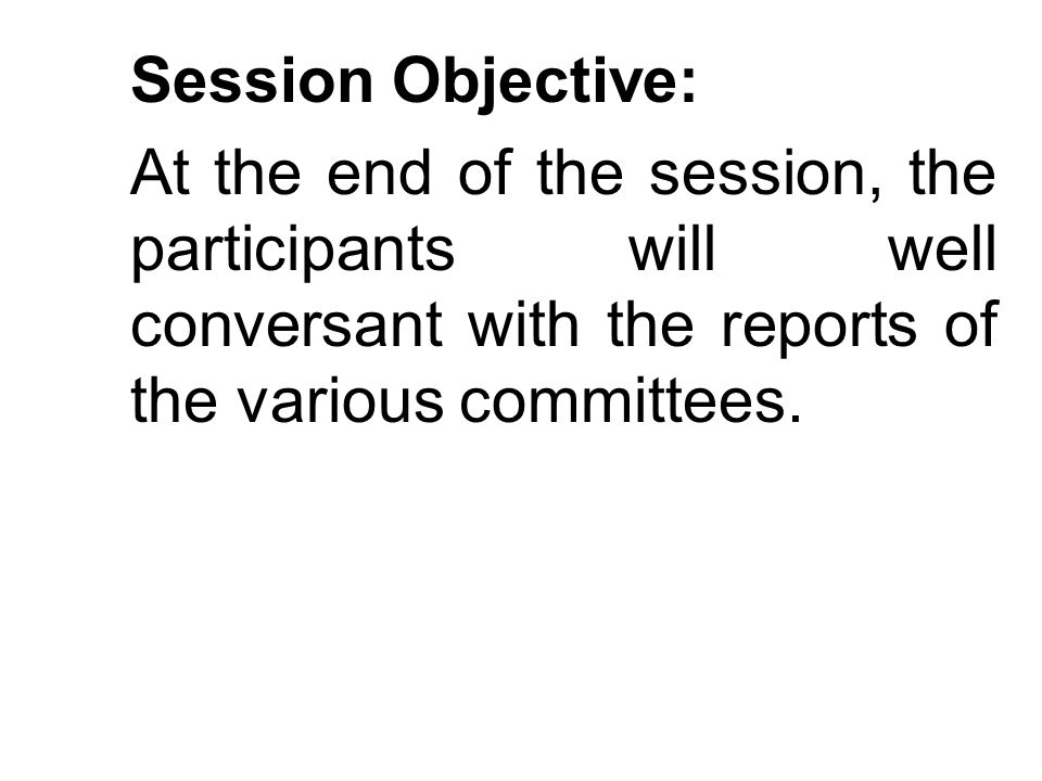 Session Objective: At the end of the session, the participants will well conversant with the reports of the various committees.