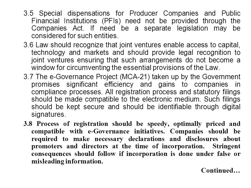 3.5 Special dispensations for Producer Companies and Public Financial Institutions (PFIs) need not be provided through the Companies Act. If need be a separate legislation may be considered for such entities.