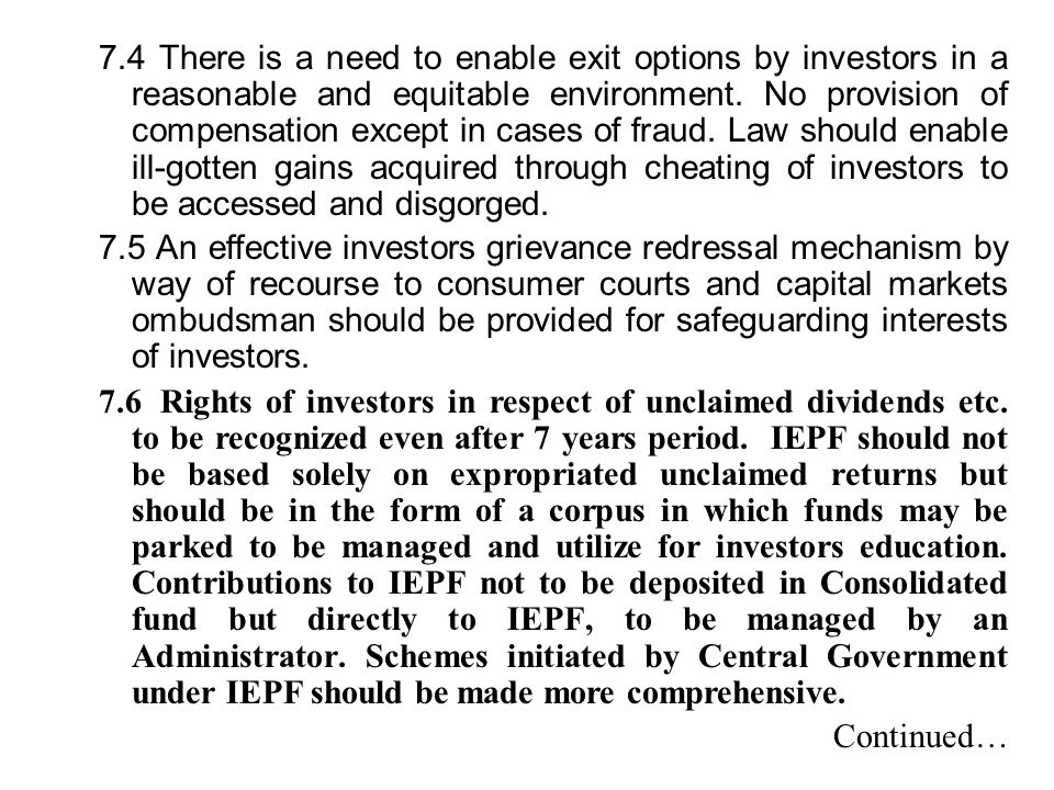 7.4 There is a need to enable exit options by investors in a reasonable and equitable environment. No provision of compensation except in cases of fraud. Law should enable ill-gotten gains acquired through cheating of investors to be accessed and disgorged.