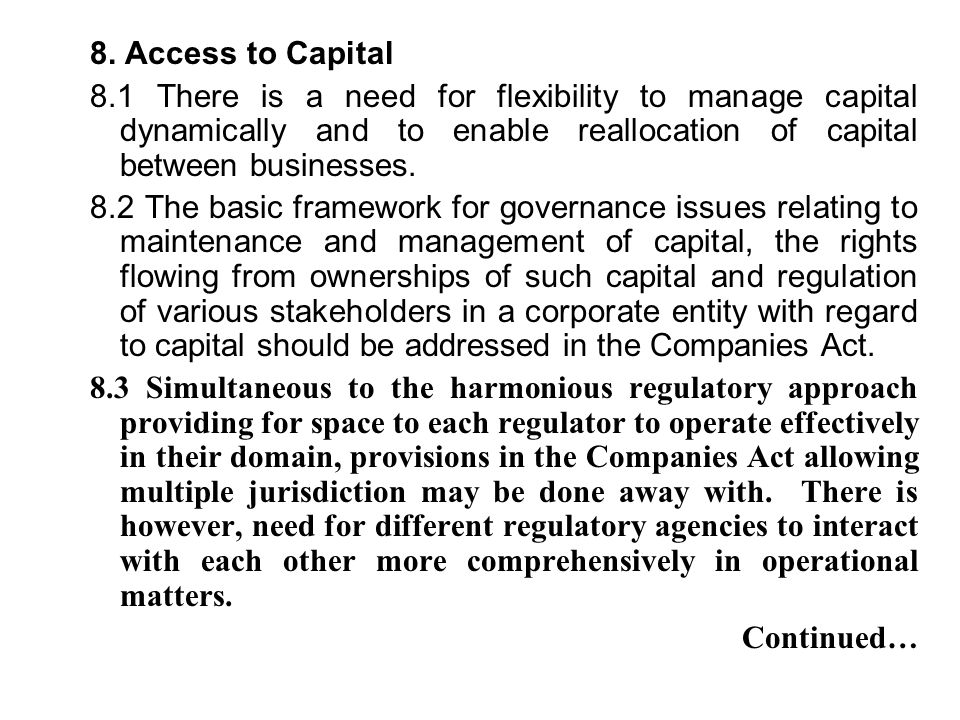 8. Access to Capital 8.1 There is a need for flexibility to manage capital dynamically and to enable reallocation of capital between businesses.